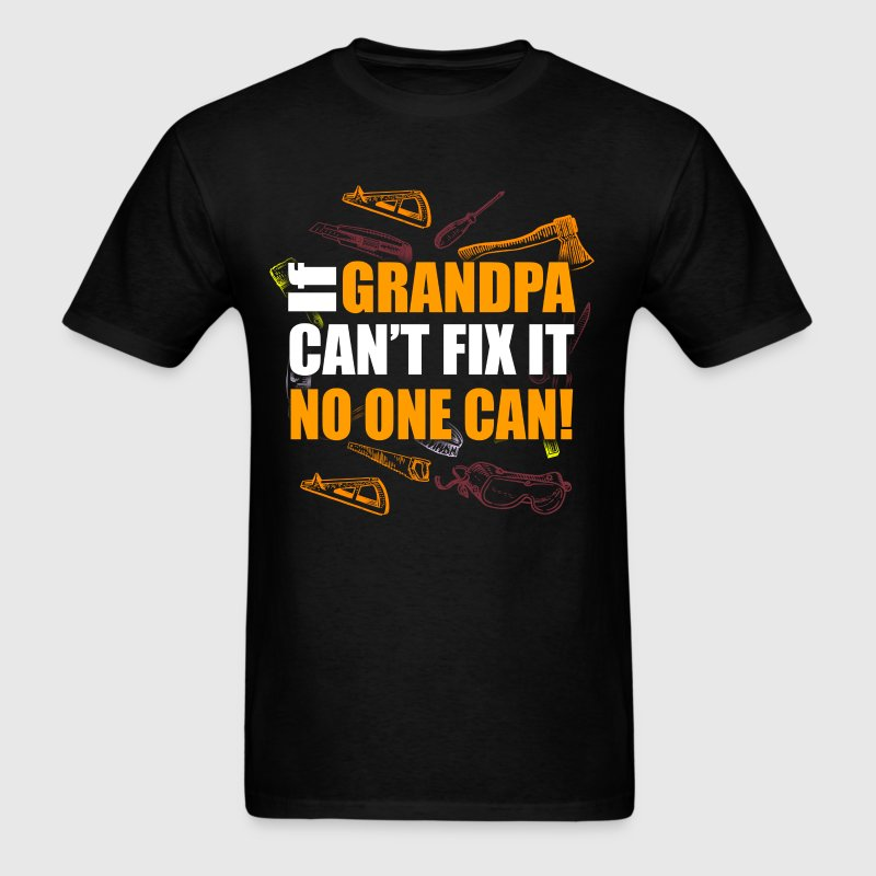 Grandfather - If Grandpa Can't Fix It, No One Can! - Men's T-Shirt