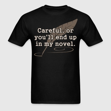 Careful, or You'll End Up In My Novel Writer - Men's T-Shirt