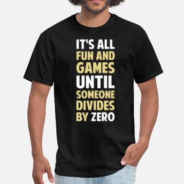 Divide By Zero Dividing By Zero Is Not A Game - Men's T-Shirt
