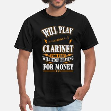 Clarinet Will Play Clarinet For Free - Men's T-Shirt