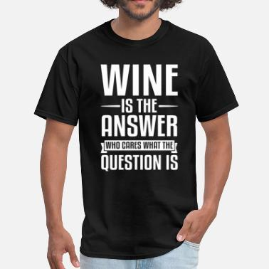Wine Is The Answer Wine Is The Answer - Men's T-Shirt