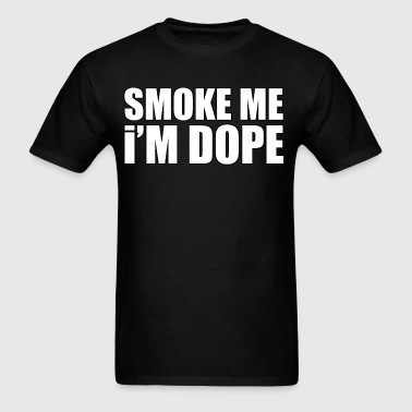 Smoke Me I'm Dope - Men's T-Shirt