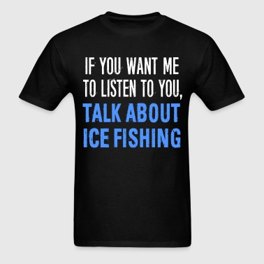 Talk About Ice Fishing - Men's T-Shirt