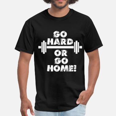 Go Hard Or Go Home Go Hard or Go Home - Men's T-Shirt