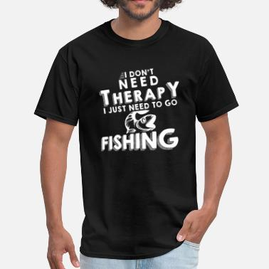 Bait I Dont Need Therapy I Just Need To Go Fishing - Men's T-Shirt