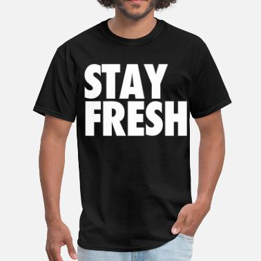 Keep Calm And Stay Fresh Stay Fresh - Men's T-Shirt