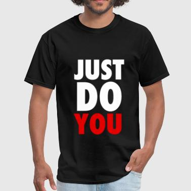 Just Do YOU T-Shirts, Crewnecks and Hoodies - Men's T-Shirt
