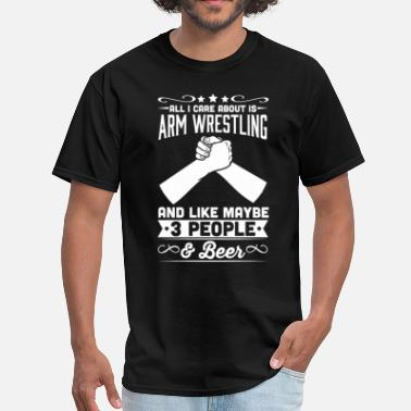 Arm Wrestling All I Care About is Arm Wrestling T-Shirt - Men's T-Shirt