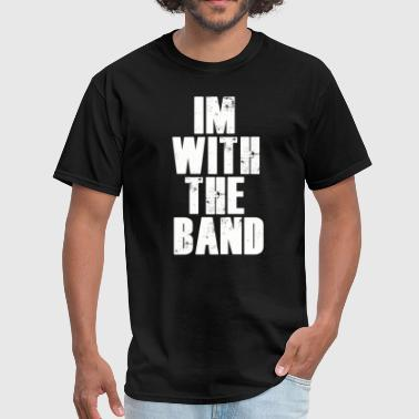 Im With The Band. - Men's T-Shirt