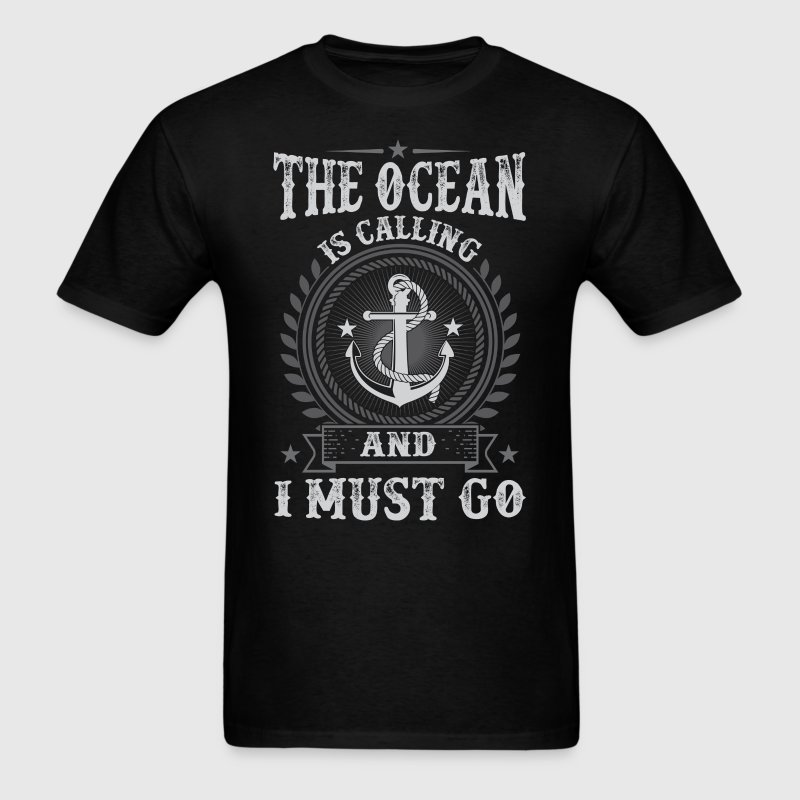 Sailor Boat The Ocean Is Calling  And I Must Go T- - Men's T-Shirt