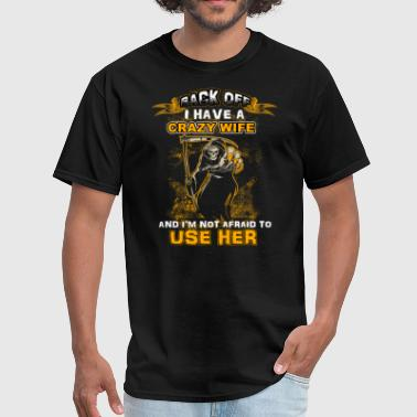Back Off I Have Crazy Sister Not Afraid Use Her  - Men's T-Shirt