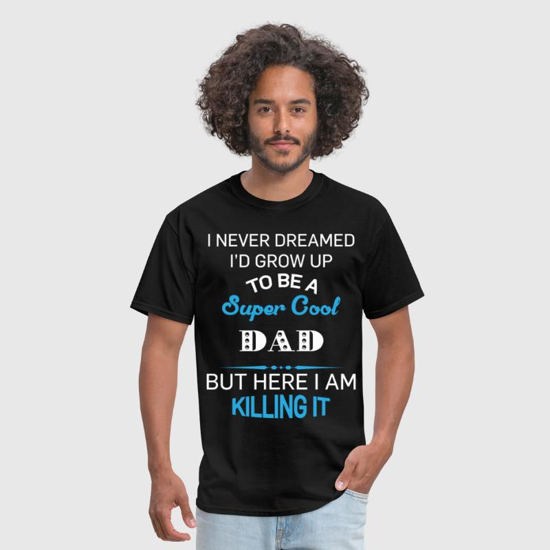 Super Cool DAD is Killing It! - Men's T-Shirt