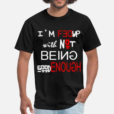 Not Good Enough NOT BEING GOOD ENOUGH - Men's T-Shirt