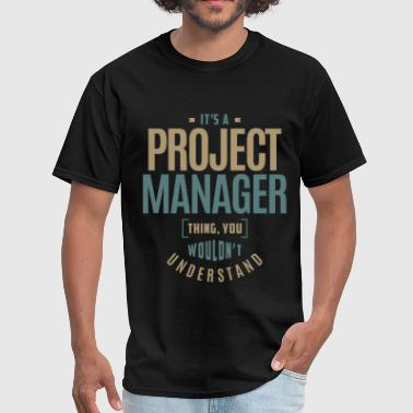 Project Manager Project Manager Thing - Men's T-Shirt