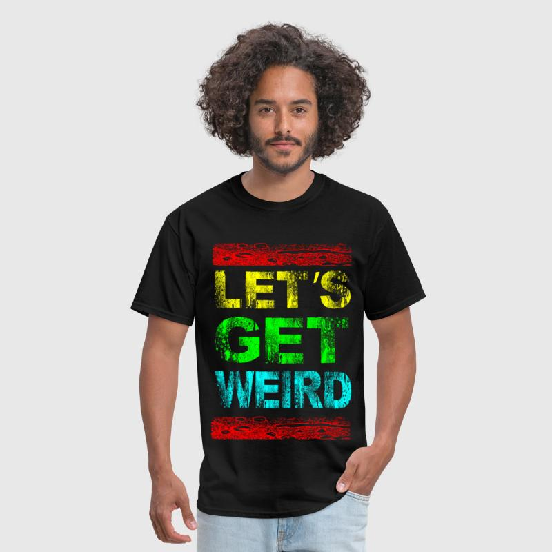 lets get weird - Men's T-Shirt