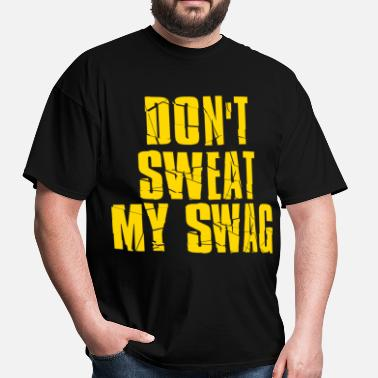 DON'T SWEAT MY SWAG Funny Cool Vintage Graphic - Men's T-Shirt