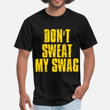 Cool Trendy Swag DON'T SWEAT MY SWAG Funny Cool Vintage Graphic - Men's T-Shirt