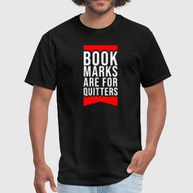 Bookmarks Are For Quitters - Perfect Gift Readers - Men's T-Shirt