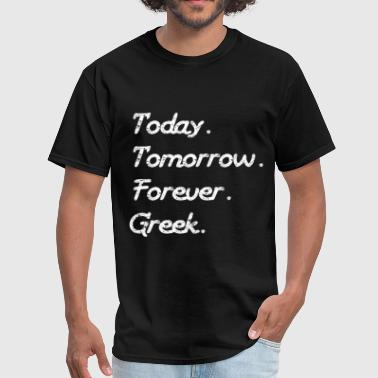 Today Tomorrow Forever Greek Distressed Greek Life - Men's T-Shirt