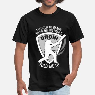 Dhoni Dhoni fan - I would be ready to die on the field - Men's T-Shirt