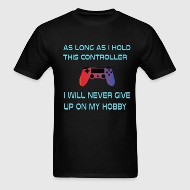 As long as I Hold this Controller - Men's T-Shirt
