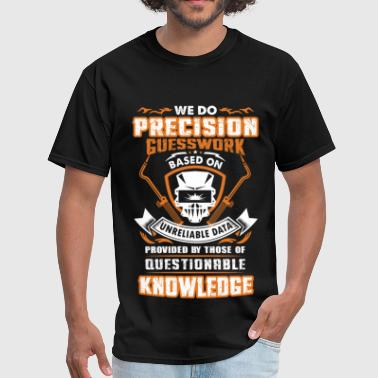Welder Chick Welder - We do precision guesswork - Men's T-Shirt