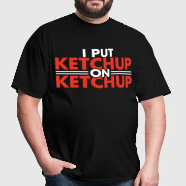 I put ketchup on ketchup - Men's T-Shirt