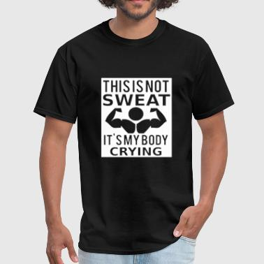 Sweat Sayings This is not sweat - Men's T-Shirt