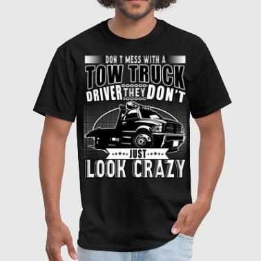 Tow Truck Driver Don't Just Look Crazy T Shirt - Men's T-Shirt