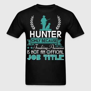 Hunter Is Not An Official Job Title T Shirt - Men's T-Shirt