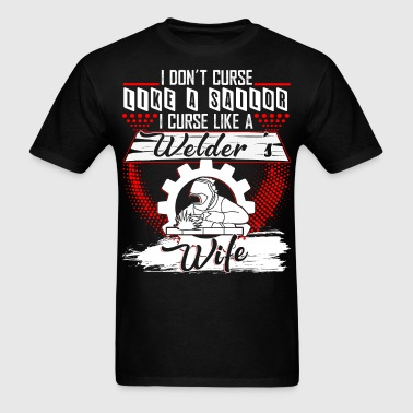I Curse Like A Welder's Wife T Shirt, Wife T Shirt - Men's T-Shirt