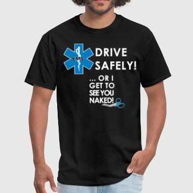 Drive Safe Or Drive Safely Or I Get To See You Naked - Men's T-Shirt