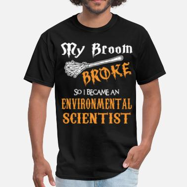 Broke Bitches my brooth broke so i became an environmental scien - Men's T-Shirt