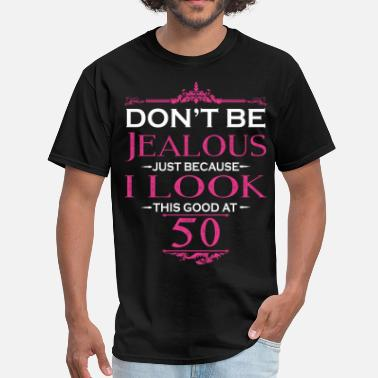 Jealous Don't be Jealous just because i look this good at - Men's T-Shirt