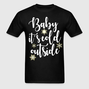 Baby Its Cold Outside - Men's T-Shirt