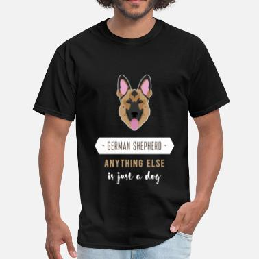 German Shepherd Dog Clothes German Shepherd. Anything else is just a dog - Men's T-Shirt