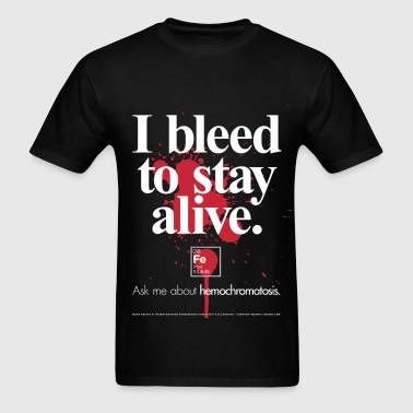 Hemochromatosis Awareness I Bleed T-Shirt - Men's T-Shirt
