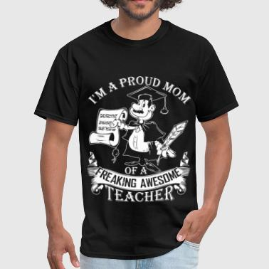 Proud Mom Of A Freaking Awesome Teacher T Shirt - Men's T-Shirt