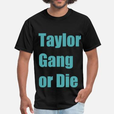 Taylor Gang Pittsburgh Taylor Gang or Die - Men's T-Shirt