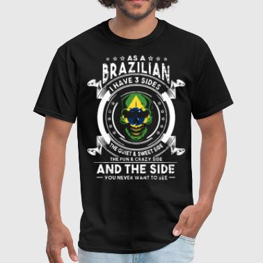 as a brazilian i have 3 sides the quiet and sweet - Men's T-Shirt