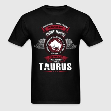 I Never Said I Was Perfect I Am A Taurus - Men's T-Shirt