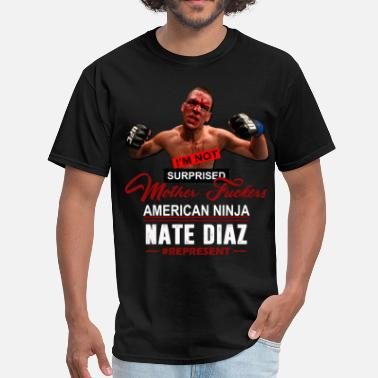 32fa5d29c95 Diaz I  39 M NOT SURPRISED MOTHERFUCKER  39  Nate Diaz - Men . Men s T-Shirt