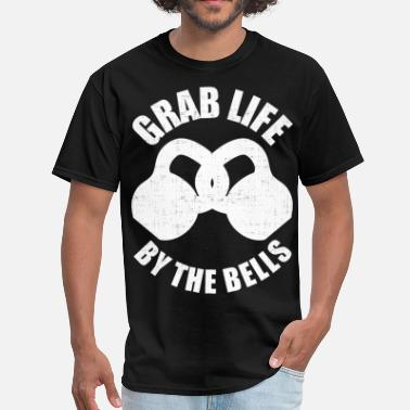 Grab Life By The Grab Life By The Bells - Kettlebells - Men's T-Shirt