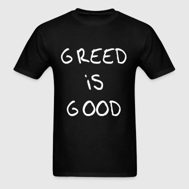 Greed is Good - Men's T-Shirt