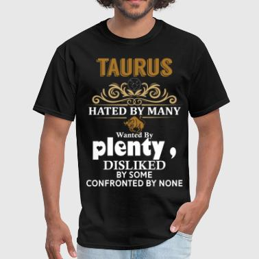 Taurus Hated By Many Wanted By Plenty Disliked By - Men's T-Shirt