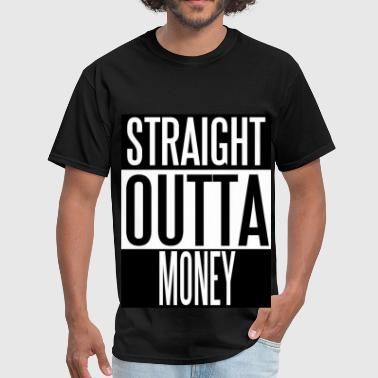 Straight Outta Money Straight Outta Money - Men's T-Shirt