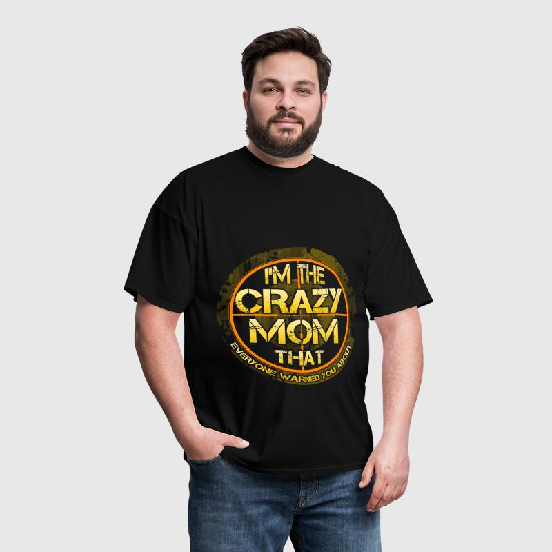 Mother - I Am The Crazy Mom That Everyone Warned - Men's T-Shirt
