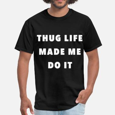 Thug Life Videos made me - Men's T-Shirt