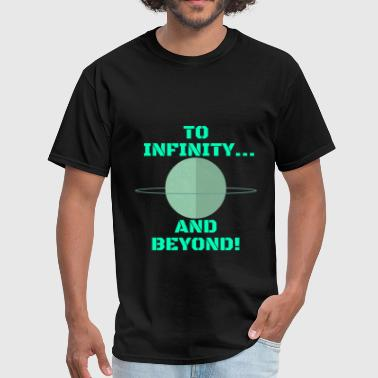 TO INFINITY...AND BEYOND! - Men's T-Shirt