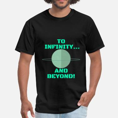 Infinity Beyond TO INFINITY...AND BEYOND! - Men's T-Shirt